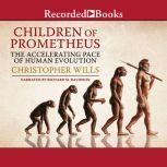Children of Prometheus The Accelerating Pace of Human Evolution, Christopher Wills