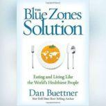 The Blue Zones Solution Eating and Living like the Worlds Healthiest People, Dan Buettner
