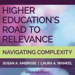Higher Education's Road to Relevance Navigating Complexity, Susan A. Ambrose