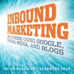 Inbound Marketing Get Found Using Google, Social Media, and Blogs, Brian Halligan