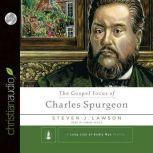 The Gospel Focus of Charles Spurgeon, Steven J. Lawson