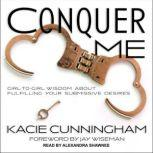 Conquer Me Girl-to-Girl Wisdom About Fulfilling Your Submissive Desires, Kacie Cunningham