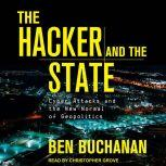 The Hacker and the State Cyber Attacks and the New Normal of Geopolitics, Ben Buchanan