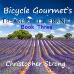 Bicycle Gourmet's Treasures of France - Book Three, Christopher Strong