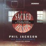 Sacred Hoops Spiritual Lessons Of A Hardwood Warrior, Phil Jackson