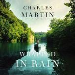Wrapped in Rain A Novel, Charles Martin