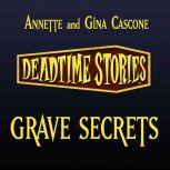 Grave Secrets Deadtime Stories, Annette Cascone