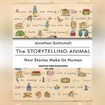 The Storytelling Animal How Stories Make Us Human, Jonathan Gottschall