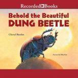 Behold the Beautiful Dung Beetle, Cheryl Bardoe