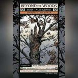 Beyond the Woods Fairy Tales Retold, Paula Guran (editor)