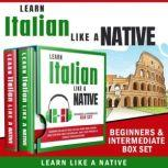 Learn Italian Like a Native – Beginners & Intermediate Box set: Learning Italian in Your Car Has Never Been Easier! Have Fun with Crazy Vocabulary, Daily Used Phrases & Correct Pronunciations, Learn Like a Native
