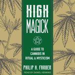 High Magick A Guide to Cannabis in Ritual & Mysticism, Philip H. Farber