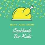 Cookbook for Kids, Mary June Smith