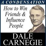 How to Win Friends & Influence - A Condensation from the Book