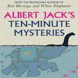 Albert Jack's Ten Minute Mysteries The World's Favorite Mysteries Investigated, Albert Jack