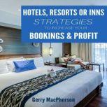 Hotel, Resorts or Inns Strategies to Increase Your Bookings & Profit Ways to Foster Loyalty in Guests, Gerry MacPherson