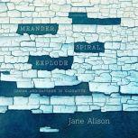 Meander, Spiral, Explode Design and Pattern in Narrative, Jane Alison