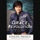 Grace Revolution Experience the Power to Live Above Defeat, Joseph Prince