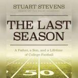 The Last Season A Father, a Son, and a Lifetime of College Football, Stuart  Stevens