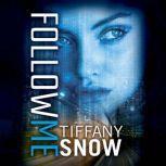 Follow Me, Tiffany Snow