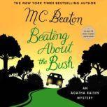 Beating About the Bush An Agatha Raisin Mystery, M. C. Beaton
