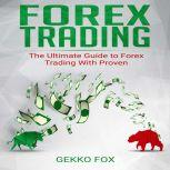 Forex Trading The Ultimate Guide to Forex Trading with Proven Strategies, Gekko Fox