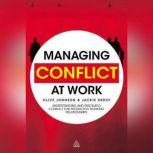 Managing Conflict at Work Understanding and Resolving Conflict for Productive Working Relationships, Clive Johnson