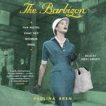 The Barbizon The Hotel That Set Women Free, Paulina Bren