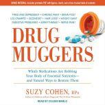 Drug Muggers Which Medications Are Robbing Your Body of Essential Nutrients---and Natural Ways to Restore Them, R.Ph. Cohen