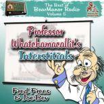 Professor Whatchamacallits Interstitials The Best of BearManor Radio, Vol. 5, Joe Bevilacqua; Lorie Kellogg