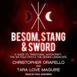 Besom, Stang & Sword A Guide to Traditional Witchcraft, the Six-Fold Path & the Hidden Landscape, Tara-Love Maguire