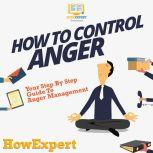 How To Control Anger Your Step By Step Guide To Anger Management, HowExpert