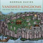 Vanished Kingdoms The Rise and Fall of States and Nations, Norman Davies