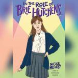 In the Role of Brie Hutchens..., Nicole Melleby