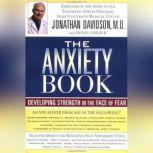 The Anxiety Book Developing Strength in the Face of Fear, Jonathan Davidson, MD