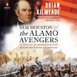 Sam Houston and the Alamo Avengers The Texas Victory That Changed American History, Brian Kilmeade