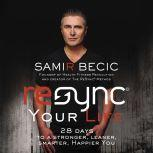 ReSYNC Your Life 28 Days to a Stronger, Leaner, Smarter, Happier You, Samir Becic