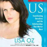 US Transforming Ourselves and the Relationships that Matter Most, Lisa Oz