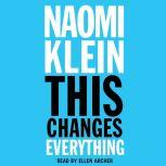 This Changes Everything Capitalism vs. The Climate, Naomi Klein