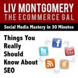 Things You Really Should Know About SEO, Liv Montgomery