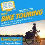 HowExpert Guide to Bike Touring 101 Tips to Start, Learn, and Succeed in Bike Touring from A to Z, HowExpert