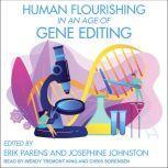 Human Flourishing in an Age of Gene Editing, Erik Parens