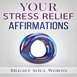 Your Stress Relief Affirmations, Bright Soul Words