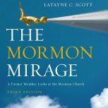 The Mormon Mirage A Former Member Looks at the Mormon Church Today, Latayne C. Scott
