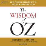 The Wisdom of Oz Using Personal Accountability to Succeed in Everything You Do, Roger Connors
