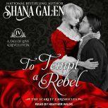 To Tempt A Rebel, Shana Galen