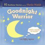 Good Night Warrior 81 Favorite Bedtime Bible Stories Read by Sheila Walsh, Sheila Walsh