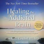 Healing the Addicted Brain The Revolutionary, Science-Based Alcoholism and Addiction Recovery Program, III Urschel