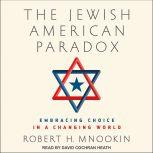 The Jewish American Paradox Embracing Choice in a Changing World, Robert H. Mnookin