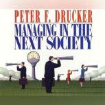 Managing in the Next Society, Peter F. Drucker